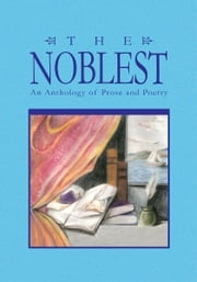 The Noblest - An Anthology of Prose and Poetry ebook by George R. Hopkins