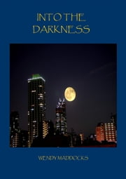Into the darkness ebook by Wendy Maddocks