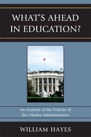 WhatOs Ahead in Education? - An Analysis of the Policies of the Obama Administration ebook by William Hayes,John A. Martin