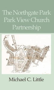 The Northgate Park/Park View Church Partnership ebook by Mike Little