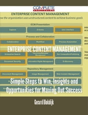 Enterprise Content Management - Simple Steps to Win, Insights and Opportunities for Maxing Out Success ebook by Gerard Blokdijk