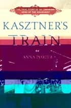 Kasztner's Train ebook by Anna Porter