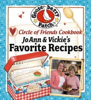 Circle of Friends Cookbook - 25 of JoAnn & Vickie's Favorite Recipes ebook by Gooseberry Patch