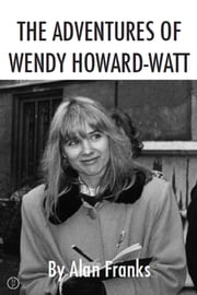 The Adventures of Wendy Howard-Watt ebook by Alan Franks