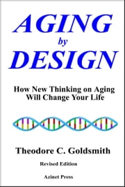 Aging by Design: How New Thinking on Aging Will Change Your Life ebook by Theodore Goldsmith