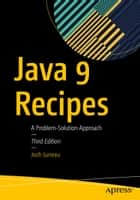 Java 9 Recipes - A Problem-Solution Approach ebook by Josh Juneau