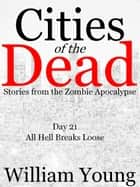 All Hell Breaks Loose (Cities of the Dead) ebook by William Young