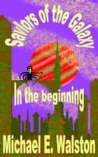 Saviors of the Galaxy: In the Beginning ebook by Michael E. Walston