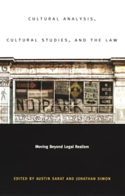 Cultural Analysis, Cultural Studies, and the Law - Moving Beyond Legal Realism ebook by Austin Sarat,Jonathan Simon,Naomi Mezey,Tobey Miller