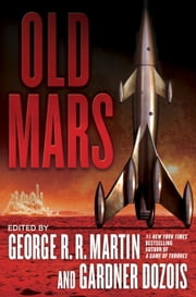 Old Mars ebook by Gardner Dozois,Michael Moorcock,Joe R. Lansdale,James S.A. Corey,George R. R. Martin