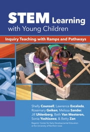 STEM Learning with Young Children - Inquiry Teaching with Ramps and Pathways ebook by Shelly Counsell,Lawrence Escalada,Rosemary Geiken,Melissa Sander,Jill Uhlenberg,Beth Van Meeteren,Sonia Yoshizawa,Betty Zan