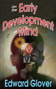 On the Early Development of Mind ebook by Edward Glover