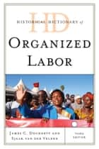 Historical Dictionary of Organized Labor ebook by James C. Docherty,Sjaak van der Velden