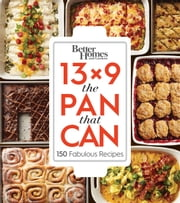 Better Homes and Gardens 13x9 The Pan That Can - 150 Fabulous Recipes ebook by Better Homes and Gardens