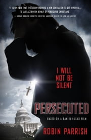Persecuted - I Will Not Be Silent ebook by Robin Parrish,Daniel Lusko,Daniel Lusko