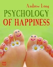 The Psychology of Happiness ebook by Andrew Long