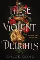 These Violent Delights ebook by