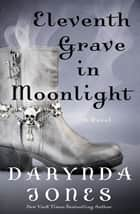 Eleventh Grave in Moonlight - A Novel ebook by Darynda Jones