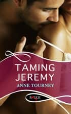 Taming Jeremy: A Rouge Erotic Romance ebook by Anne Tourney