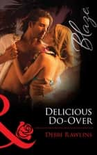 Delicious Do-Over (Mills & Boon Blaze) (Spring Break, Book 2) ebook by Debbi Rawlins