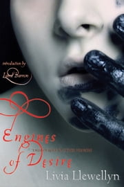 Engines of Desire: Tales of Love and Other Horrors ebook by Livia Llewellyn