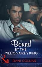 Bound By The Millionaire's Ring (Mills & Boon Modern) (The Sauveterre Siblings, Book 3) eBook by Dani Collins