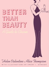 Better than Beauty - A Guide to Charm ebook by H Valentine,A Thompson,Emery I. Gondor