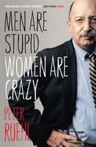 Men Are Stupid, Women Are Crazy - The Best Of Ruehl ebook by Peter Ruehl