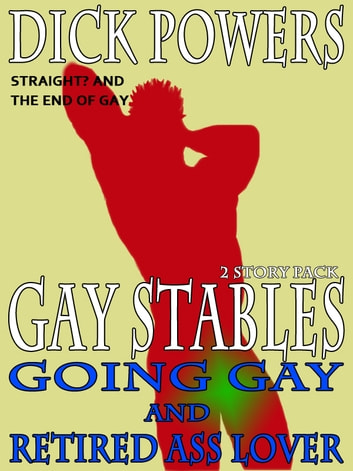 Going Gay and Retired Ass Lover (Gay Stables #11 and #12) ebook by Dick Powers