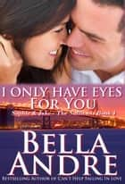 I Only Have Eyes For You: The Sullivans, Book 4 ebook by Bella Andre