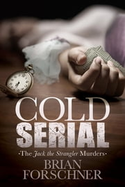 Cold Serial - The Jack The Strangler Murders ebook by Brian Forschner