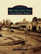 Western New York Amusement Parks ebook by Rose Ann Hirsch