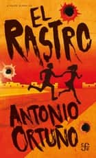 El rastro ebook by Antonio Ortuño