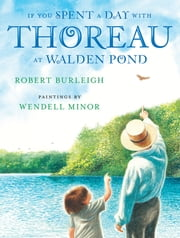 If You Spent a Day with Thoreau at Walden Pond ebook by Robert Burleigh,Wendell Minor