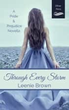 Through Every Storm - A Pride and Prejudice Novella ebook by Leenie Brown
