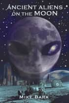Ancient Aliens on the Moon ebook by