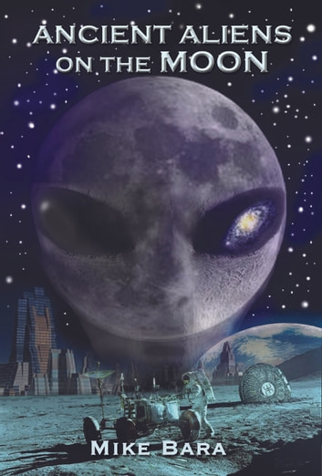 Ancient Aliens on the Moon ebook by Mike Bara