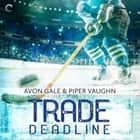 Trade Deadline - A Second Chance Hockey Romance audiobook by Avon Gale, Piper Vaughn
