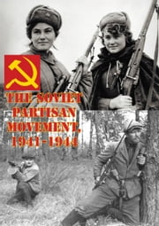 The Soviet Partisan Movement, 1941-1944 ebook by Edgar M. Howell