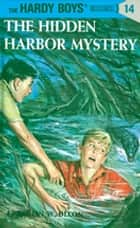 Hardy Boys 14: The Hidden Harbor Mystery ebook by