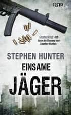 Einsame Jäger - Thriller ebook by Stephen Hunter
