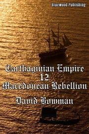 Carthaginian Empire 12: Macedonean Rebellion ebook by David Bowman