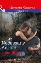 Necessary Action (Mills & Boon Intrigue) (The Precinct: Bachelors in Blue, Book 3) ebook by Julie Miller