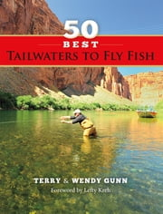50 Best Tailwaters to Fly Fish ebook by Terry Gunn,Wendy Gunn