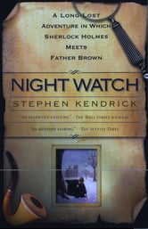 Night Watch - A Long Lost Adventure In Which Sherlock Holmes Meets FatherBrown ebook by Stephen Kendrick