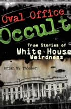 Oval Office Occult ebook by Brian M. Thomsen
