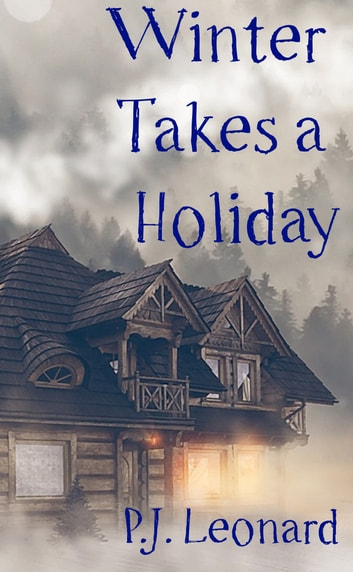 Winter Takes a Holiday (Short Story) ebook by P.J. Leonard