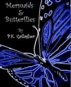 Mermaids and Butterflies ebook by P. K. Gallagher