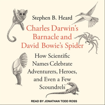 Charles Darwin's Barnacle and David Bowie's Spider - How Scientific Names Celebrate Adventurers, Heroes, and Even a Few Scoundrels audiobook by Stephen B. Heard, PhD