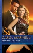 Beholden to the Throne (Mills & Boon Modern) ebook by Carol Marinelli